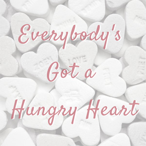 Everybody's Got a Hungry Heart