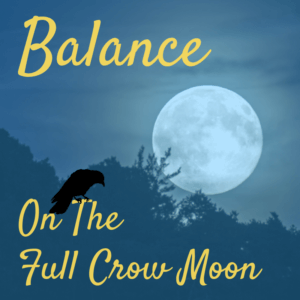 Finding Balance on The Full Crow Moon