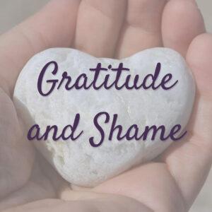 Gratitude and Shame